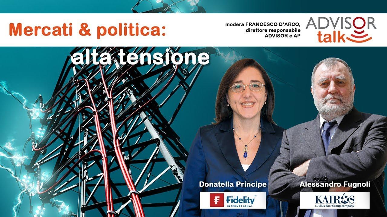 Advisor Talk | Mercati & politica: alta tensione